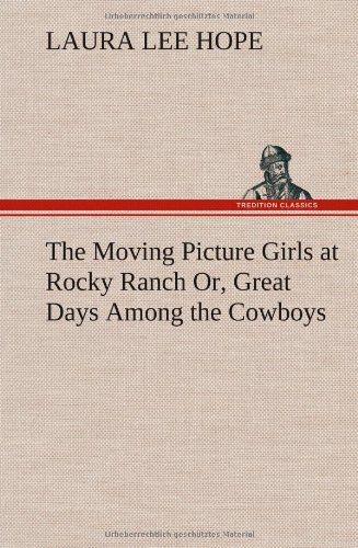 The Moving Picture Girls at Rocky Ranch Or, Great Days Among the Cowboys: Laura Lee Hope