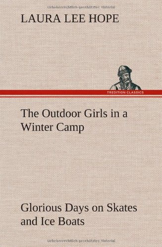 The Outdoor Girls in a Winter Camp Glorious Days on Skates and Ice Boats: Laura Lee Hope