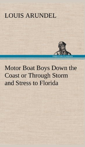 Motor Boat Boys Down the Coast or Through Storm and Stress to Florida: Louis Arundel