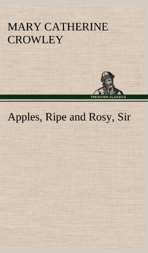 Apples, Ripe and Rosy, Sir: Mary Catherine Crowley