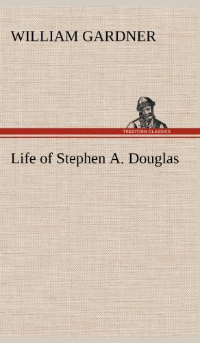 Life of Stephen A. Douglas: William Gardner