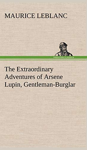 The Extraordinary Adventures of Arsene Lupin, Gentleman-Burglar: Maurice Leblanc