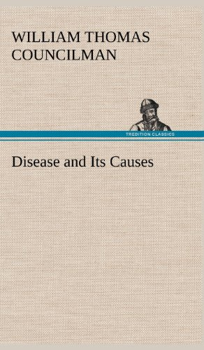 Disease and Its Causes: William Thomas Councilman