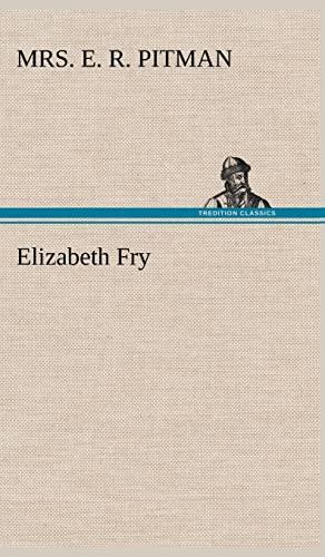 Elizabeth Fry: Mrs E. R. Pitman