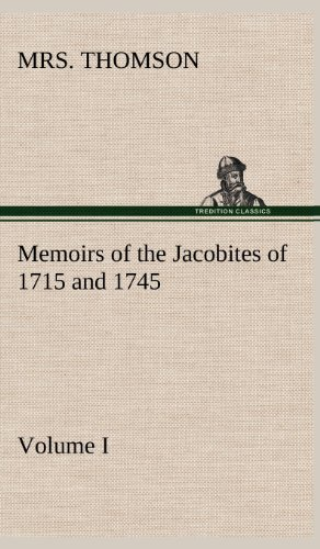Memoirs of the Jacobites of 1715 and 1745. Volume I.: Mrs Thomson