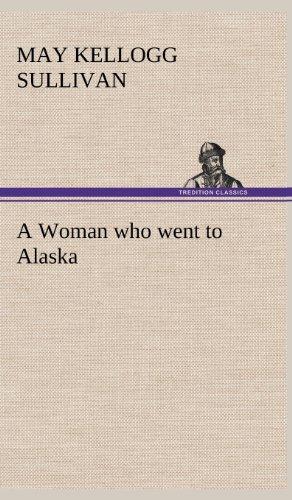 A Woman Who Went to Alaska: May Kellogg Sullivan