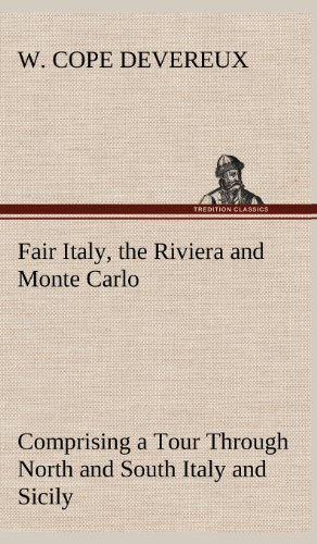 Fair Italy, the Riviera and Monte Carlo Comprising a Tour Through North and South Italy and Sicily ...