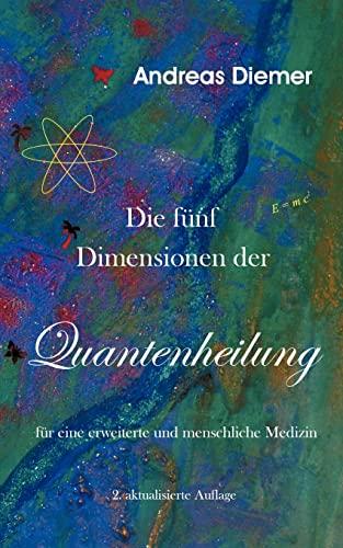 9783849183301: Die fünf Dimensionen der Quantenheilung: Für eine erweiterte und menschliche Medizin (German Edition)