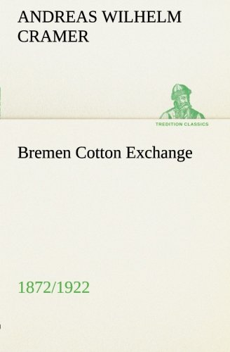 Bremen Cotton Exchange 18721922 TREDITION CLASSICS: Andreas Wilhelm Cramer