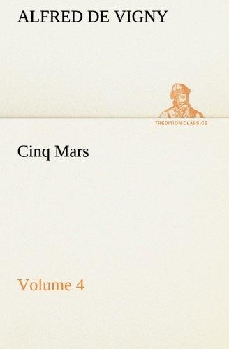 Cinq Mars - Volume 4 TREDITION CLASSICS: Alfred de Vigny