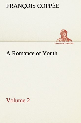 A Romance of Youth - Volume 2 TREDITION CLASSICS: Francois Coppee