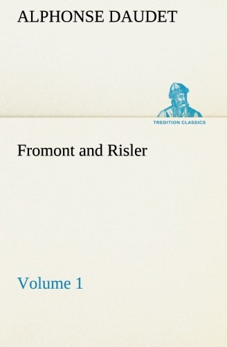 Fromont and Risler - Volume 1 TREDITION CLASSICS: Alphonse Daudet