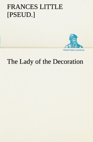 The Lady of the Decoration TREDITION CLASSICS: Frances, pseud. Little