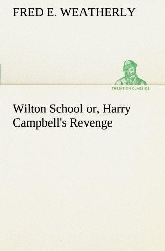 9783849186036: Wilton School or, Harry Campbell's Revenge (TREDITION CLASSICS)