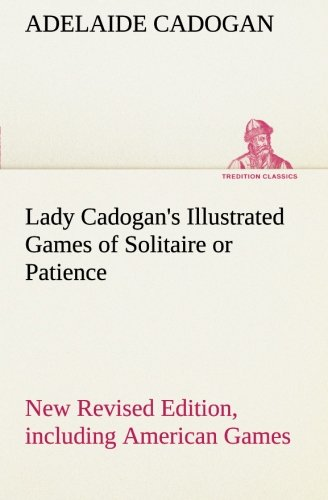 Lady Cadogan's Illustrated Games of Solitaire or: Adelaide Cadogan