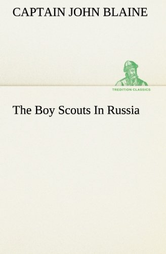 The Boy Scouts In Russia TREDITION CLASSICS: Captain John Blaine
