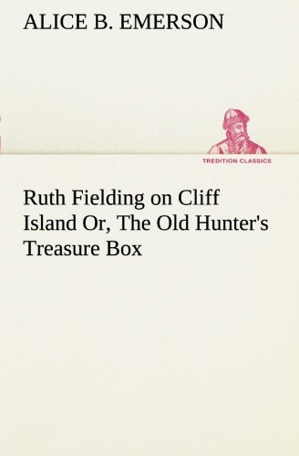 Ruth Fielding on Cliff Island Or, The Old Hunter's Treasure Box (TREDITION CLASSICS) (384918742X) by Alice B. Emerson