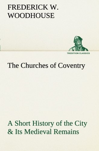 9783849187682: The Churches of Coventry A Short History of the City & Its Medieval Remains (TREDITION CLASSICS)