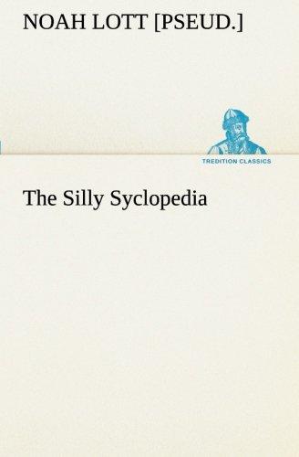 The Silly Syclopedia (TREDITION CLASSICS): Noah [pseud.] Lott