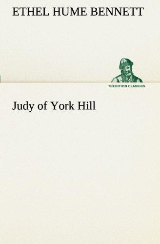 Judy of York Hill (TREDITION CLASSICS): Ethel Hume Bennett