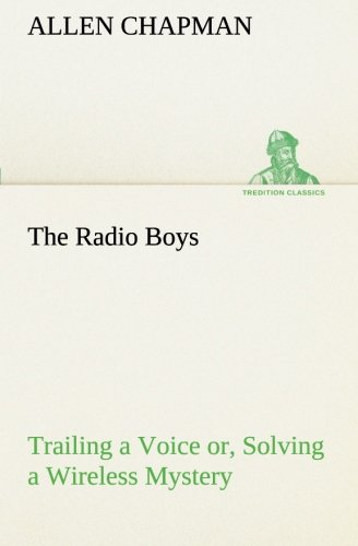 The Radio Boys Trailing a Voice or,: Allen Chapman