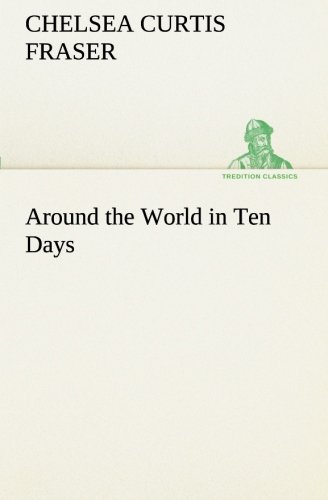 Around the World in Ten Days TREDITION CLASSICS: Chelsea Curtis Fraser