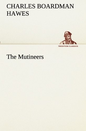 The Mutineers TREDITION CLASSICS: Charles Boardman Hawes