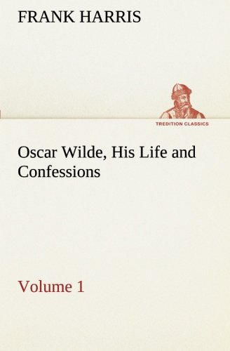 9783849190330: Oscar Wilde, His Life and Confessions — Volume 1 (TREDITION CLASSICS)