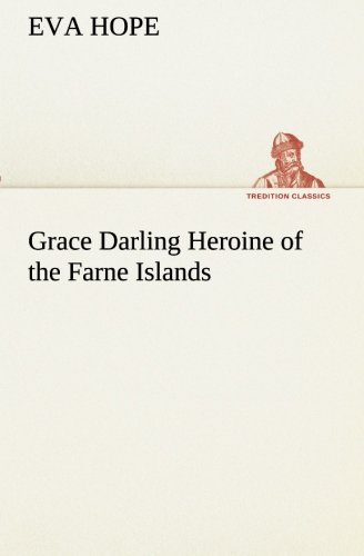 Grace Darling Heroine of the Farne Islands: Hope, Eva