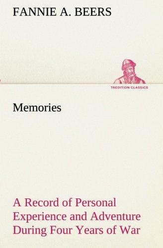 Memories A Record of Personal Experience and Adventure During Four Years of War TREDITION CLASSICS:...