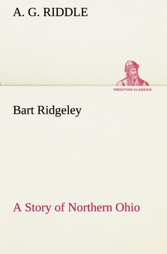 9783849191900: Bart Ridgeley A Story of Northern Ohio (TREDITION CLASSICS)