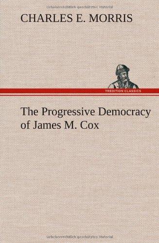 The Progressive Democracy of James M. Cox: Charles E. Morris