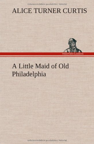 9783849195861: A Little Maid of Old Philadelphia