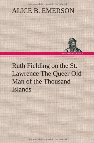 Ruth Fielding on the St. Lawrence the Queer Old Man of the Thousand Islands: Alice B. Emerson