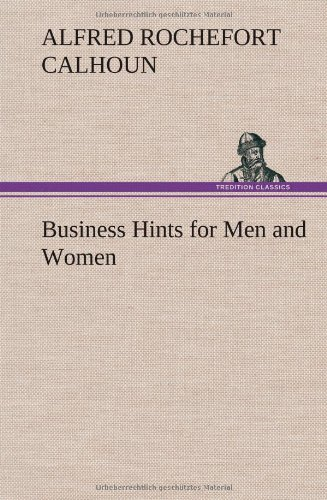 Business Hints for Men and Women: Alfred Rochefort Calhoun