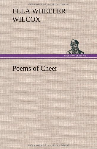 Poems of Cheer: Ella Wheeler Wilcox