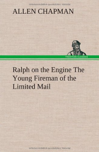 Ralph on the Engine the Young Fireman of the Limited Mail: Allen Chapman
