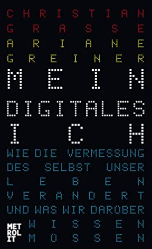 9783849300371: Mein digitales Ich: Wie die Vermessung des Selbst unser Leben verändert und was wir darüber wissen müssen