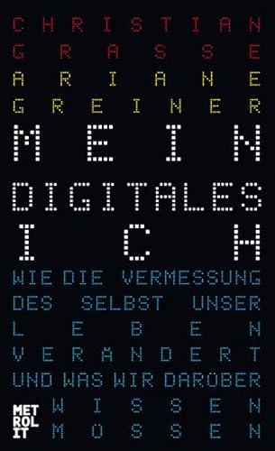 Mein digitales Ich: Wie die Vermessung des: Greiner, Ariane, Grasse,