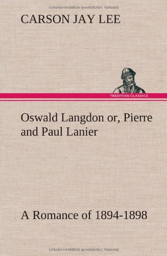 Oswald Langdon Or, Pierre and Paul Lanier. a Romance of 1894-1898: Carson Jay Lee