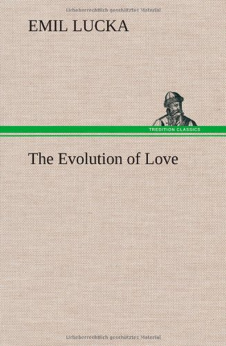 The Evolution of Love: Emil Lucka