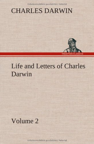 Life and Letters of Charles Darwin - Volume 2: Charles Darwin