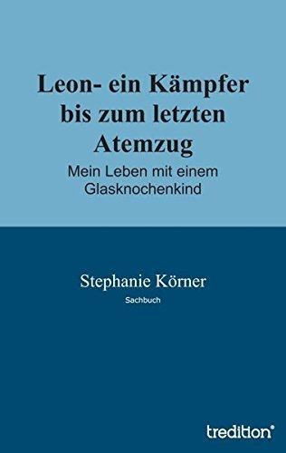 9783849502430: Leon- ein Kämpfer bis zum letzten Atemzug: Mein Leben mit einem Glasknochenkind (German Edition)