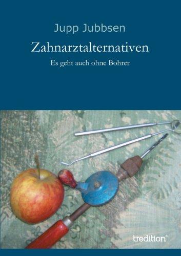 9783849502591: Zahnarztalternativen: Es geht auch ohne Bohrer (German Edition)