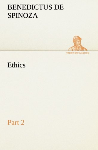 Ethics - Part 2 TREDITION CLASSICS: Benedictus de Spinoza