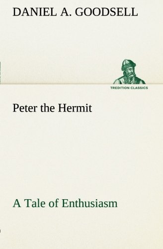 Peter the Hermit A Tale of Enthusiasm TREDITION CLASSICS: Daniel A. Goodsell