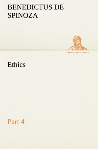 Ethics - Part 4 TREDITION CLASSICS: Benedictus de Spinoza