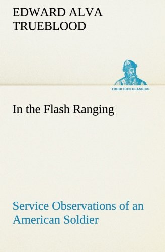 In the Flash Ranging Service Observations of an American Soldier During His Service With the A.E.F....