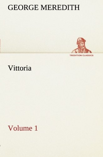 Vittoria - Volume 1 TREDITION CLASSICS: George Meredith