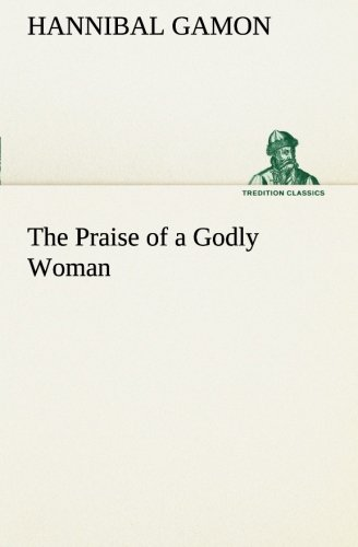 9783849505387: The Praise of a Godly Woman (TREDITION CLASSICS)